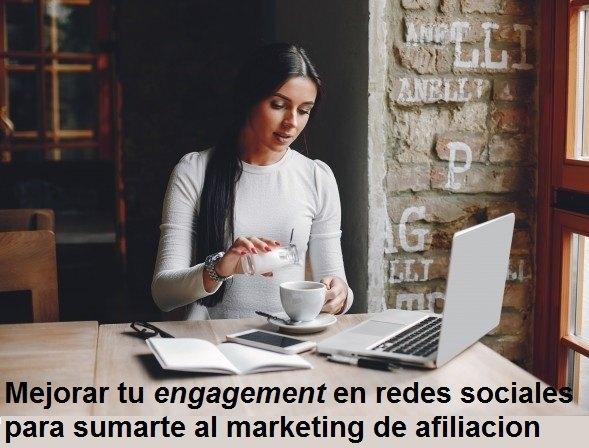 Mejorar tu engagement en redes sociales para sumarte al marketing de afiliación